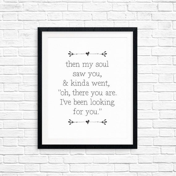"Printable Art, My Soul Saw You & Went, ""There You Are, I've Been Looking for You"", Inspirational Print, Typography Quote, Digital Download"