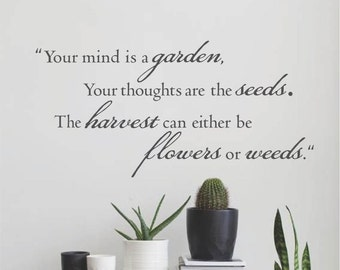 Your mind is a garden, your thoughts are the seeds wall decal, Inspirational Quote, Vinyl  Wall Lettering, Muliple Colors