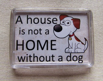 A house is not a home without a dog- fridge magnet