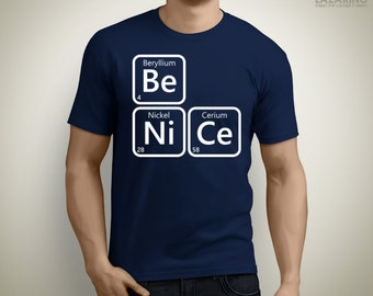 Be nice - Science Periodic Table shirt
