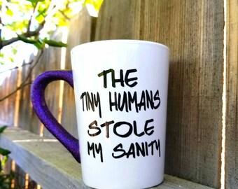 Tiny Humans mug, mom mug, tiny humans stole my sanity, mom gift, teacher gift, stay at home mom, glitter mug, funny mug, end of year gift