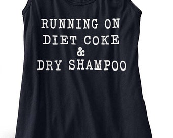 Running on diet coke and dry shampoo, Running on diet coke, diet coke tee, Ladies racerback