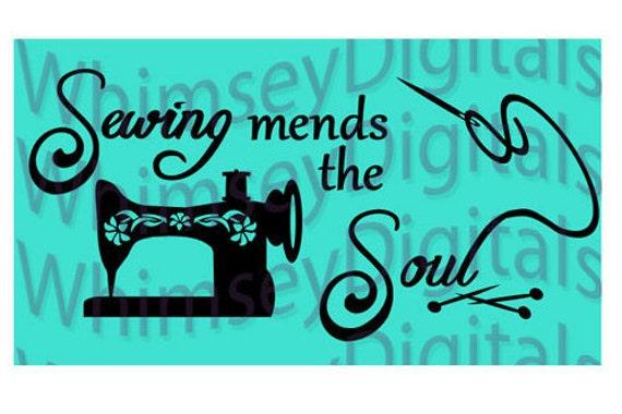 Sewing Mends The Soul Digital Download Svg Cut File Vinyl