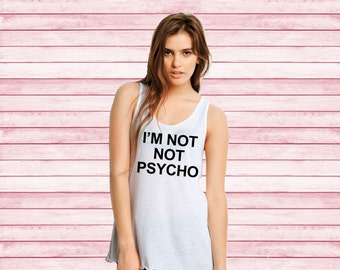 I'm Not Not Psycho Funny bella flowy tank top instagram funny women shirt tumblr