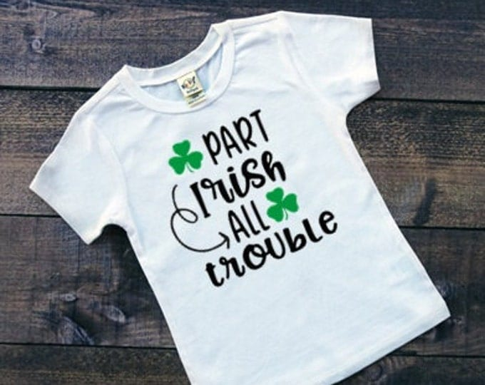 Funny St. Patrick's Day Shirt, Part Irish All Trouble, Funny Kids' Tee, Irish Baby, March Baby Shower Gift
