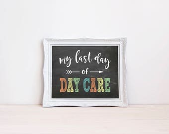 "My Last Day Of Day Care Chalkboard Sign || 8""x10"" DIGITAL DOWNLOAD Last Day Of Daycare Chalkboard Printable 