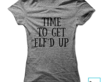 Time To Get Elf'd Up | Holiday | Christmas Collection | Women's T-shirt