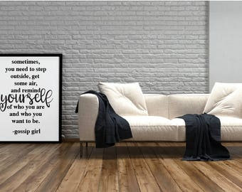 Gossip Girl Quote Print, Sometimes You Need to Step Outside