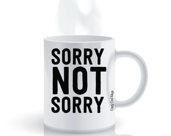 Sorry Not Sorry Sarcastic Coffee Mug