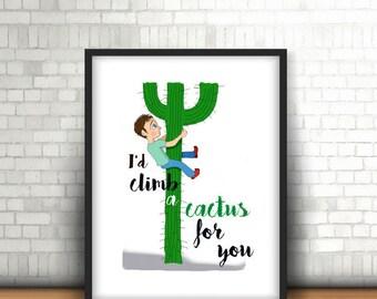 I'd climb a cactus for you (boy) A4/A3 Print