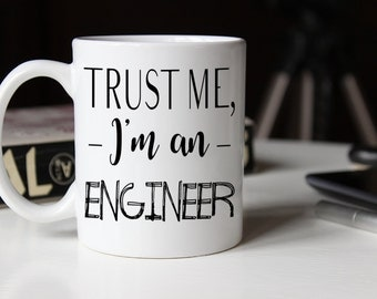 Trust me I'm an Engineer, Funny Mug, Graduation Gift, Gift for engineer, Trust me, Coffee mug, engineer mug, funny coffee mug, mug, AAA_001