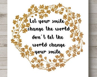 Motivational print Printable, let your smile change the world typography digital download, inspirational quote printable art, gold printable