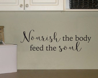 Nourish the body feed the soul Decal - Kitchen Decor - Kitchen Quote Wall Sticker