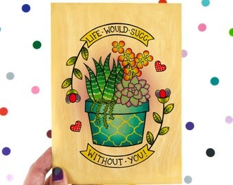 life would suck without you / high quality art print on wooden paper / art home decor / succulent plant lady quirky love