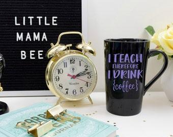 Funny Teacher Coffee Mug, I Teach Therefore I Drink Coffee, Teacher Appreciation Gift Teacher Cup, Sarcastic Teacher Gift Teacher Coffee Cup