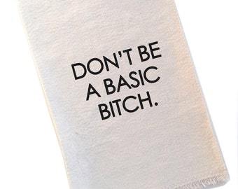 Tea Towel Don't Be A Basic Bitch