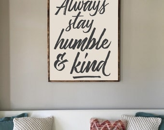 Always stay humble and kind, 24x36, Framed Wood Sign
