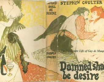 Damned Shall Be Desire, Fictionalized Biography of Guy de Maupassant, a Novel by Stephen Coulter Issued in 1959 by Doubleday, Vintage Book