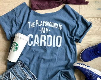 The Playground Is My Cardio. Women's Wide Neck Shirt. Mom's T-Shirt. Cool Mom T Shirt. Gift Shirt. Women's T Shirt. Playground Outfit.