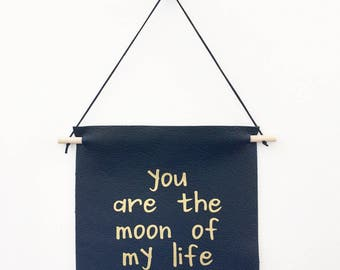 Moon of My Life Leather Wall Hanging, Banner Wall Hanging, Pennant Flag, Romantic Wall Art, Girlfriend Gift | You are the Moon of My Life