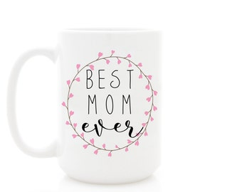 Best Mom Ever coffee mug. Mother's Day Mug for Mom or other Personalized Name. 15 oz Customizable Mug.