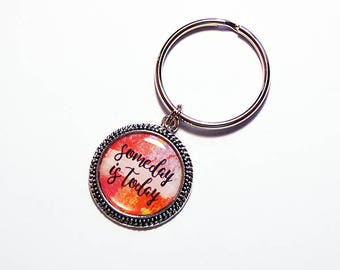 Someday is Today Keyring, Inspirational keyring, key chain, Key Ring, stocking stuffer, gift for her, motivation, seize the day (7662)