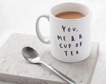 You, Me and a cup of tea Mug - Hand Lettered Typography Mug - gift for her
