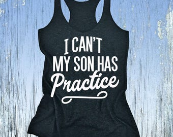 I Can't My Son Has Practice - Sports Tank Top. High School Sports. Varsity. Sports Events Shirt. Middle School Sports. Mommy Shirt.