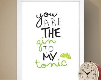 Gin and Tonic Poster, You are the Gin to my Tonic Print