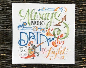 Always Bring Data to the Fight art print / hand lettered calligraphy illustration / wall decor / math