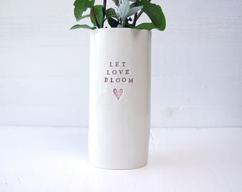 Let Love Bloom. Ceramic Vase. Flower Vessel.
