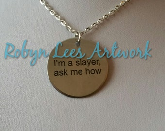 I'm A Slayer, Ask Me How Engraved Stainless Steel Disc Necklace on Silver Crossed Chain or Black Faux Suede Cord. Buffy Quote