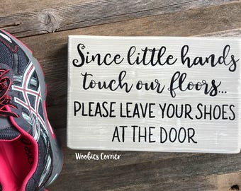Please remove your shoes sign, No shoes, Take shoes off sign, No shoes sign, Since little hands touch our floors, Please no shoes, Wood sign