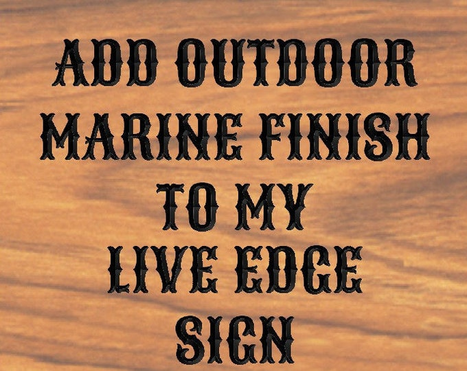 Outdoor Sign Add MARINE FINISH for Outdoor Seasonal Protection Add to Live Edge Signs UV Protection Water Protection