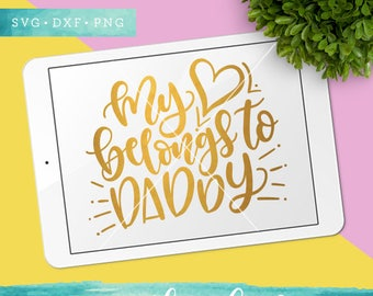 My Heart Belongs to Daddy Svg Cut Files / Baby Girl SVG Cutting Files / Father SVG Files Sayings / SVG for Cricut Silhouette