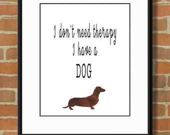 I don't need therapy, I have a dog quote, Printable Art, Typography Art, Dog Poster Art, Digital Print, Animal Lovers Art, Dog Lover Print