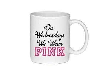 On Wednesdays We Wear Pink - Gretchen Wieners - Regina George - Mean Girls Mug - Printed on Both Sides - 117
