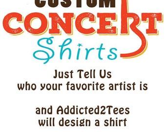 Custom Concert Shirts- Rock n Roll, Hip Hop, R n B, Pop, you name it and we will create the Shirt.  Custom T-shirts, Concert shirts,