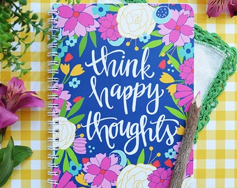 Think Happy Thoughts, Travel Diary, Hand Lettered Quote, Floral Notebook, Bright Art, Graduation Gift, Bridesmaid Gift, Gift For Teen