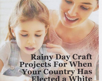 Rainy Day Craft Projects for When Your Country Has Elected a White Supremacist Who Openly Brags About Sexually Assaulting Women (Zine)
