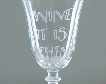 Wine It Is Then Engraved Glass