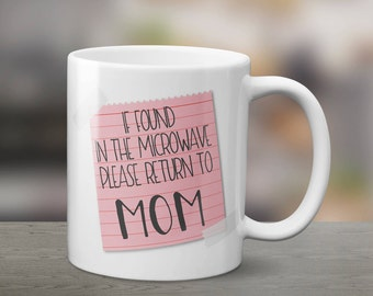 If found in the microwave,  funny mom mug, funny mother's day mug, Please return to mom, coffee mug, funny coffee mug, coffee humor mugs
