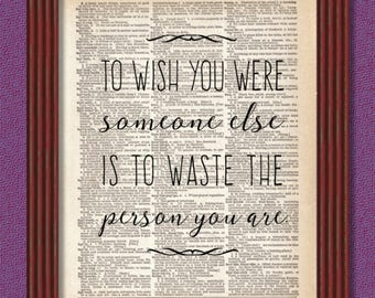BUY 2 GET 1 FREE To Wish You Were Someone Else Dictionary Art Print Quote Motivational Inspirational Decor Book