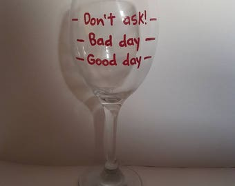 "Hand painted ""Good day, bad day, Don't ask!"" wine glass."