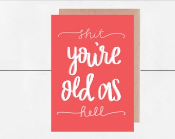 Shit You're Old As Hell - 5x7 Birthday Card