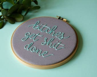 B******* Get S*** Done Hand Embroidered Hoop Art/ Feminist Art/ Feminist Embroidery