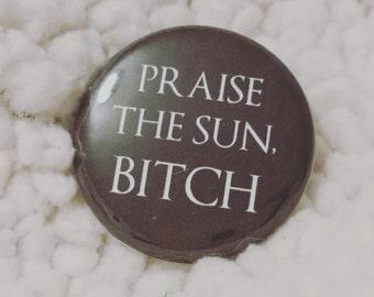 "Dark Souls ""Praise The Sun, B*tch"" 1.25"" Pinback Button"