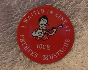 Vintage Your Fathers Mustache SIzzler Worship Me Goddess Real Women Drive Trucks buttons or pins