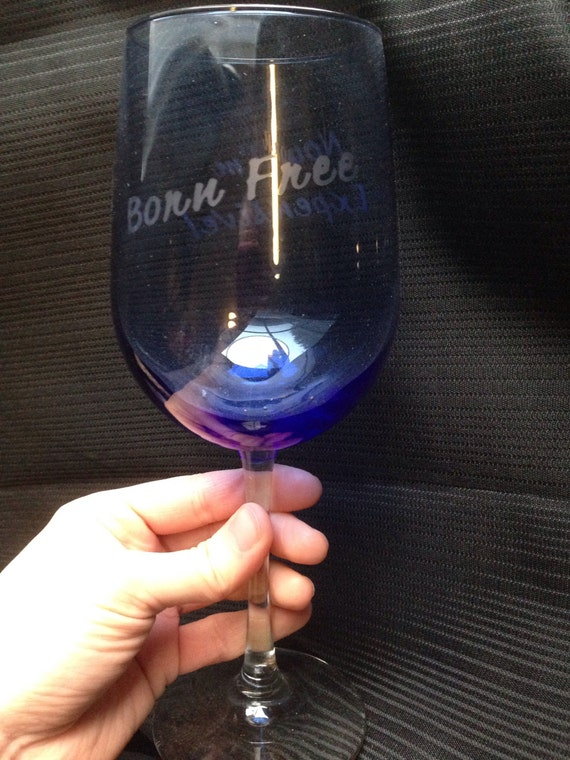 """Etched """"Born free... Now I'm expensive"""" Wine Glass"""