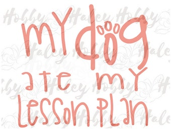 My Dog Ate My Lesson Plan SVG Digital cut file silhouette Teacher gift